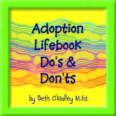 Adoption Lifebook Do's & Don'ts by Beth O'Malley, M.Ed.
